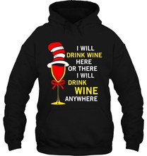 I Will Drink Wine Here Or There I Will Drink Wine Anywhere Glass Wine Version2 Streetwear men women Hoodies Sweatshirts(China)
