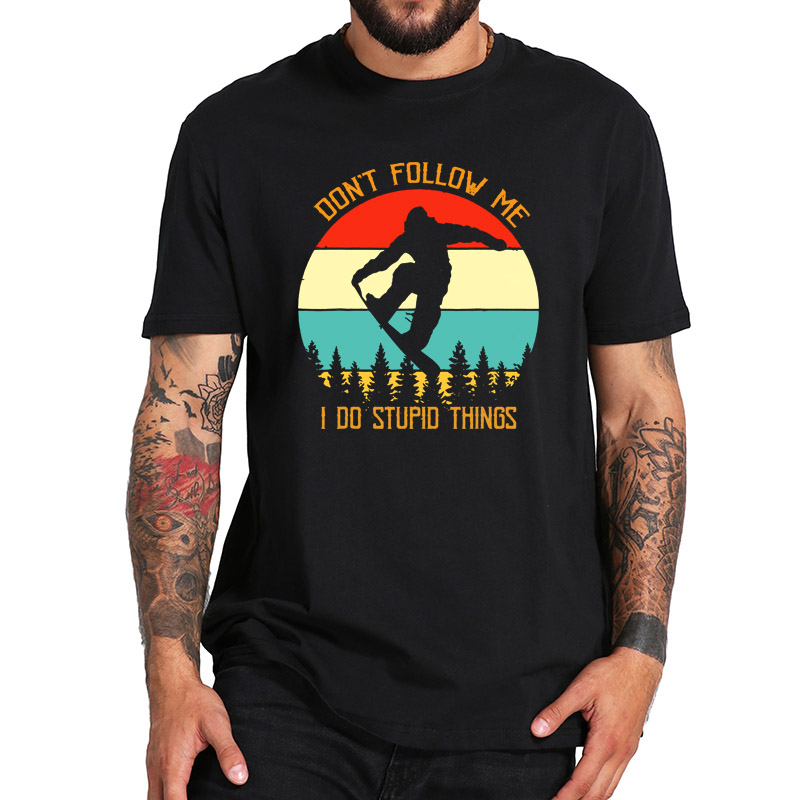 Don't Follow Me T Shirt I Do Stupid Things Snowboarding Monkey Funny Tshirt EU Size Breathable Soft Basic Tee Top