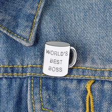Melhor chefe do mundo caneca broche escritório café copo esmalte pino suprimentos diários pinos crachá para mulheres chefe presente lapela pino jóias