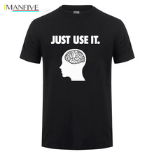 Just Use It Your Brain T Shirt Funny Birthday Gift For Men Geek Summer Short Sleeve O Neck Cotton T-Shirt Tshirt Dropshipping