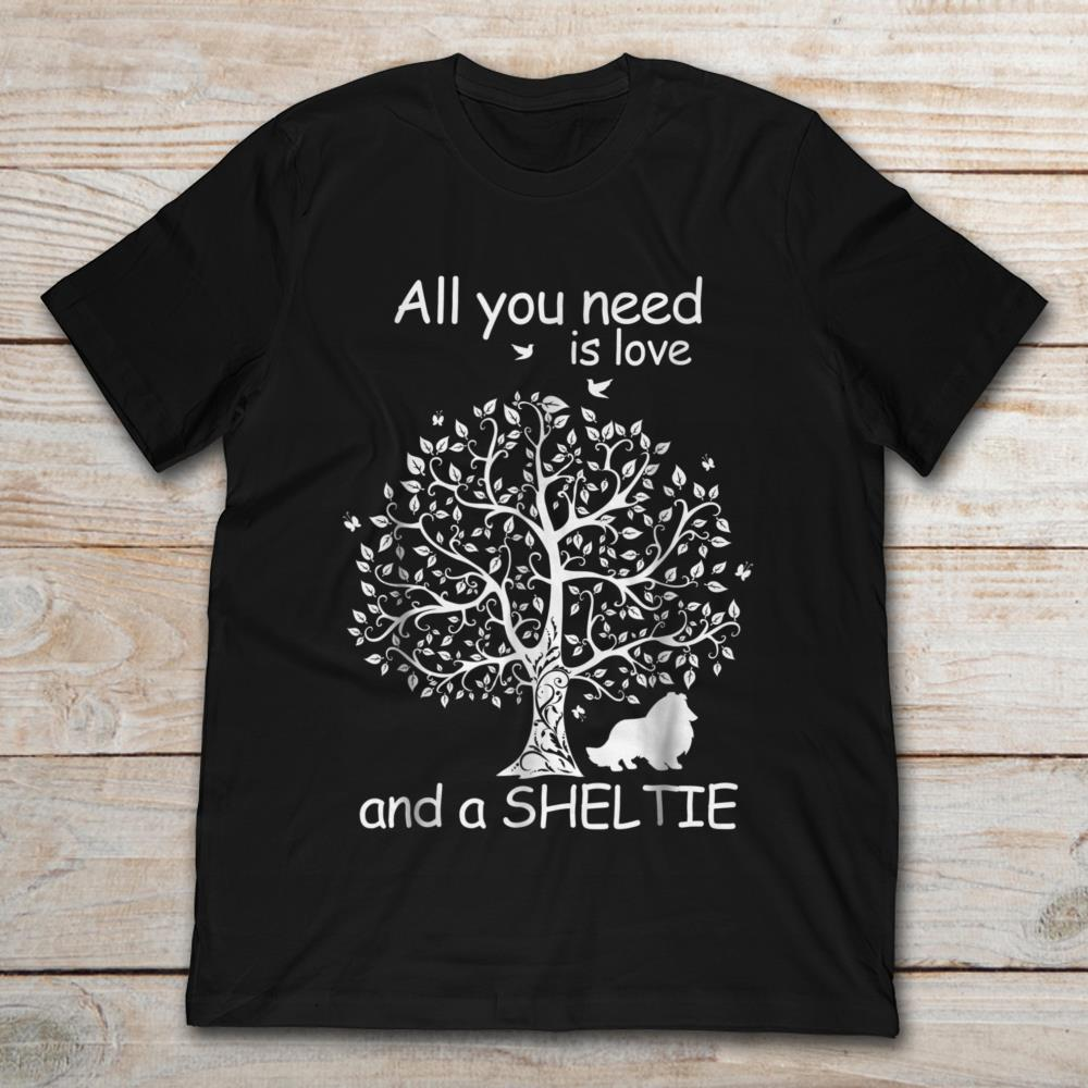 All You Need Is Love And A Sheltie T-Shirt