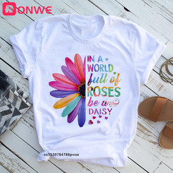 Women In a World Full Of Roses Be A Daisy T shirt Girl Sunflower Funny T-shirt Female Harajuku 90s Clothes,Drop Ship