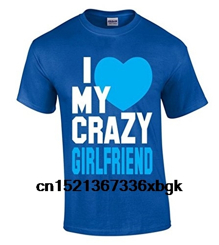 Cotton Jersey Mens Tees I Love My Crazy Girlfriend T-shirt Funny Boyfriend Tee Shirts Comfort Soft Concert Tees