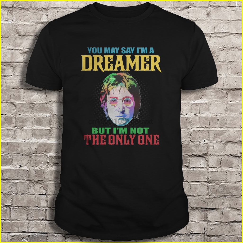 Men t shirt You may say I'm a dreamer but I'm not the only one Women t-shirt