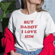 Starqueen-jbh mas papai eu o amo camiseta feminino 90s grunge linha fina camiseta homme streetwear feminino verão algodão topos