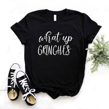 what up grinches christmas Print Women tshirt Cotton Casual Funny t shirt Gift F