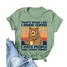 Camiseta feminina harajuku urso bebida café que é o que eu faço eu bebo café eu odeio pessoas carta impressão tshirt verão vintage topos