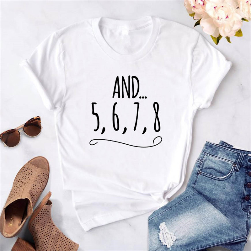 And 5 6 7 8 Dance Teacher Letters Print Women T Shirt Funny Casual T Shirt For Lady Girl Top Tee Hipster Female Clothes