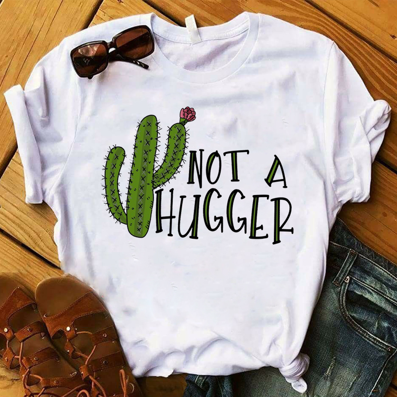 Womens Graphic  Not A Hugger Cactus Flower Cute Fashion Plants Women T Tee Shirt Korean Ladies Tshirt Female Clothes T-shirt