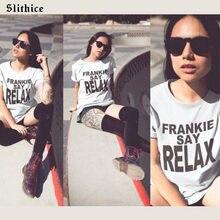 Slithice hipster t camisa frankie dizer relaxar engraçado carta impressa camisetas femininas topo de manga curta lazer feminino tshirt