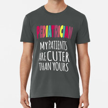 My Patients Are Cuter Than Yours Shirt- Pediatrician Shirt T shirt pediatrician shirt pediatrician pediatric pediatric shirt(China)