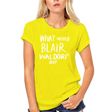 What Would Blair Waldorf Do! Print Women tshirt Cotton Casual Funny t shirt For Lady Top Tee Hipster Tumblr Femme tshirt