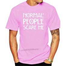 Normal People Scare Me Tshirt,Tee Funny T-Shirt Adults Mens womens SM - XXXL