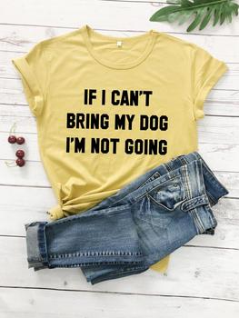 IF I CAN'T BRING MY DOG I'M NOT GOING Letter T-Shirt Crewneck Funny Casual tees Lover Gift 100% Cotton Dog Lover Gift Tops 5