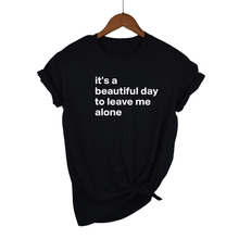 It's a beautiful day to leave me alone Women tshirt Cotton Casual Funny t shirt For Lady Yong Girl Top Tee Hipster Tumblr
