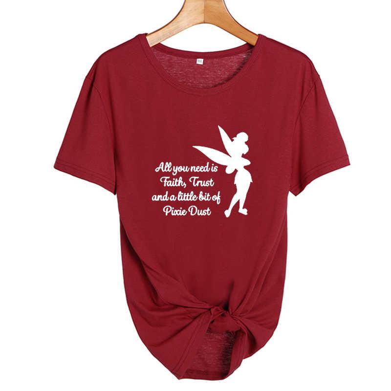 Все, что вам нужно, это маленькая вера доверие и Пикси пыль футболка Femme Tinkerbell печатная Футболка женская Милая футболка Harajuku
