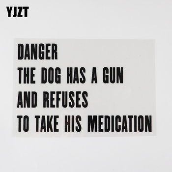 YJZT 16.6CM×10.6CM DANGER THE DOG HAS A GUN AND REFUSES TO TAKE HIS MEDICATION Decal Car Stickers Vinyl 13D-05777 image