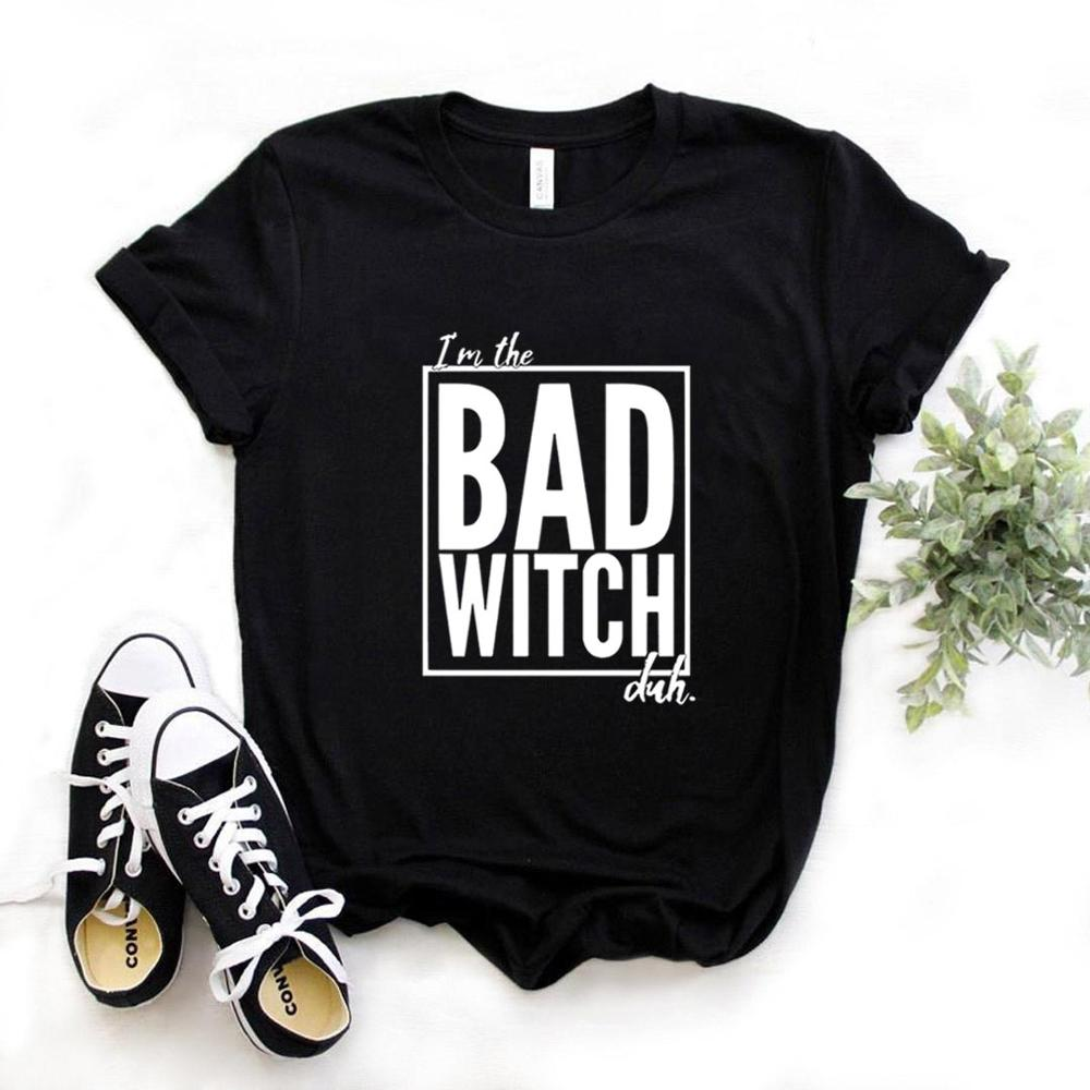I'm The Bad Witch Duh Women Tshirt Cotton Hipster Funny T-shirt Gift Lady Yong Girl 6 Color Top Tee ZY-694