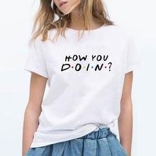 FRIENDS HOW YOU DOIN Letter Print t shirt Women Casual Funny t shirt