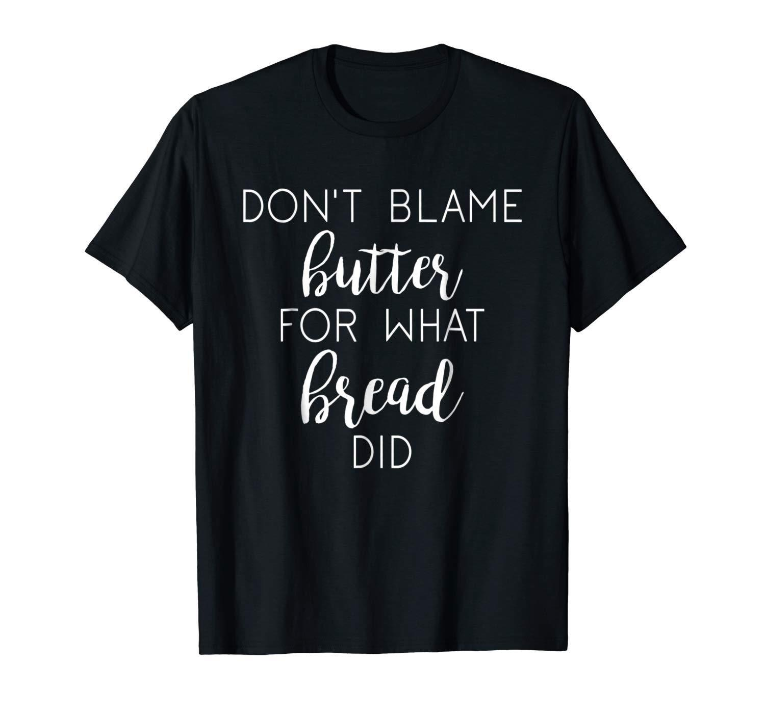 Don't Blame Butter For What Bread Did Funny Keto Diet Ketosis Black T-shirt Cool Casual pride t shirt men Unisex Fashion image