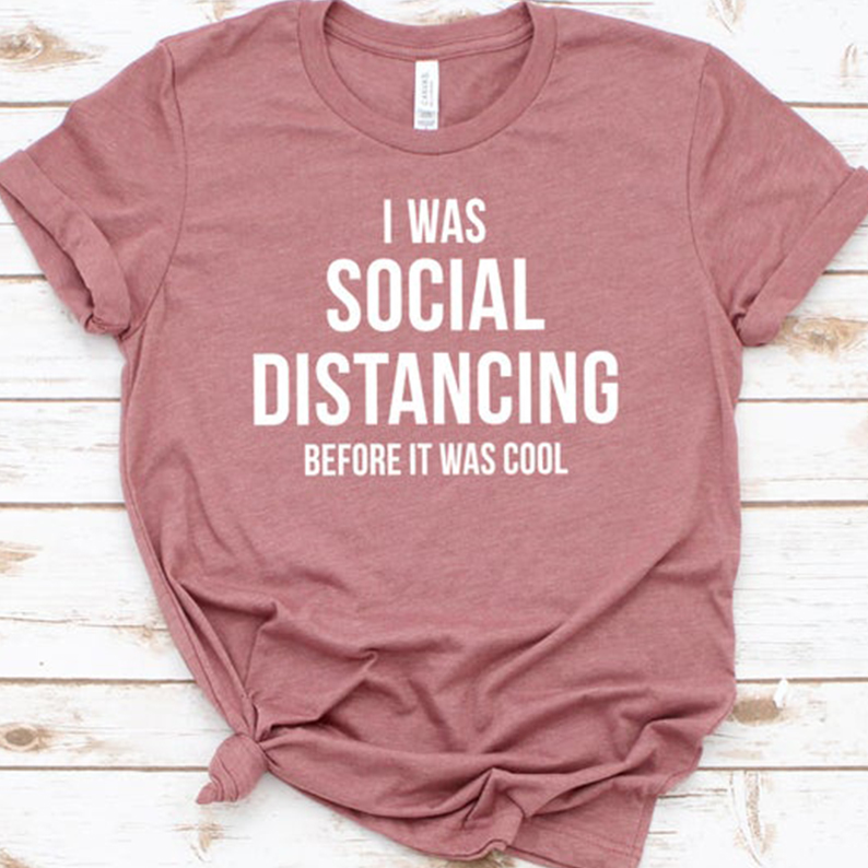 I Was Social Distancing Before It Was Cool Women Tshirt Introvert Self Quarantine Shirts Cotton Causal Grunge Tee Dropshiping