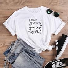 Provar a si mesmo para si mesmo e não para os outros art T-Shirt 100% Algodão Moda engraçado citação tumblr unissex casual mulheres camiseta top tee