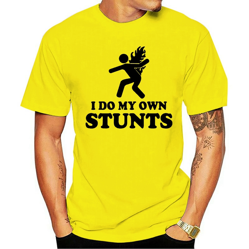 I Do My Own Stunts - Stuntman Back On Fire Pyro Fitness T Shirt Men Print Letter Tshirt Round Collar T-Shirt For Men