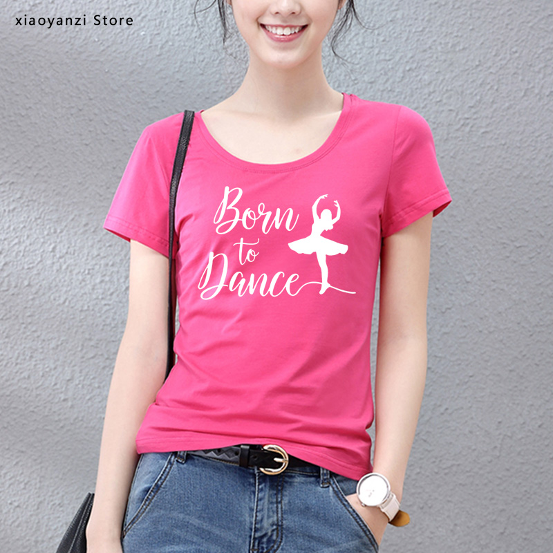 Born To Dance Women tshirt Cotton Casual Funny t shirt Gift For Lady Young Girl Top Tee 5 Color Street students top-784