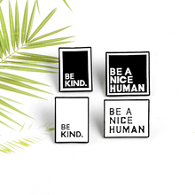 Black and white note sign positive energy enamel pin BE KIND and BE A NICE HUMAN denim fabric badge lapel jewelry gift
