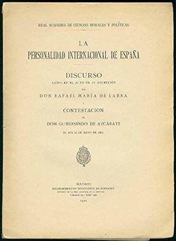 La Personalidad Internacional de España. (Discurso de ingreso en la R. A. de Ciencias Morales y Políticas. CONTESTA: Gumersindo