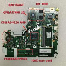 Carte mère pour ordinateur portable Lenovo Ideapad 320-15AST, NM-B321 CPU A6-9220 AMD, GPU R17M M1 2G, Test Ok