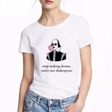 Vogue Print Tshirt Stop Making Drama Women T shirt  You're Not Shakespeare Tumblr Grunge Streetwear basic White T-shirt clothing