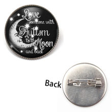 лучшая цена New Love Autism People To The Moon and Back Photos Silver Bronze Brooch Convex Round Glass Badge Fashion Men Women Gift Souvenir