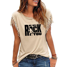 We Will Rock You Women Cotton Tassel Casual T-shirt Queen Rock Band Tees Short Sleeve O-neck Women's Rock Roll Clothing t shirt
