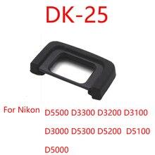 10 adet/grup DK 25 DK25 kauçuk göz kupası mercek vizör Nikon D5500 D3300 D3200 D3100 D3000 D5300 D5200 D5100 D5000 DSLR kamera