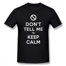 DONT TELL ME TO KEEP CALM off white Mens Basic Short Sleeve T-Shirt 100 Percent Cotton Graphic Tshirt