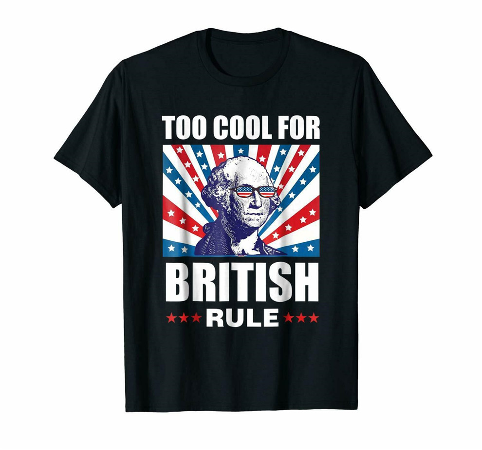 Black Too Cool For British Rule-Washington Shirt For 4Th Of July 100% Cotton Customize Tee Shirt