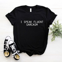 I SPEAK FLUENT SARCASM Letters Women T shirt Cotton Casual Funny tshirts For Lady Top