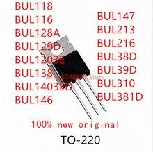 10 قطعة BUL118 BUL116 BUL128A BUL129D BUL1203E BUL138 BUL1403ED BUL146 BUL147 BUL213 BUL216 BUL38D BUL39D BUL310 BUL381D إلى 220