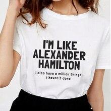 Новая летняя модная женская футболка с надписью «I'm like alexer Hamilton», женские белые топы из мягкого хлопка в стиле Харадзюку с надписями
