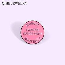 Oh! O botão de pino do esmalte de alguém quer dançar com alguém cor-de-rosa letras redondas pop canção metal emblema roupas lapela pino para amantes