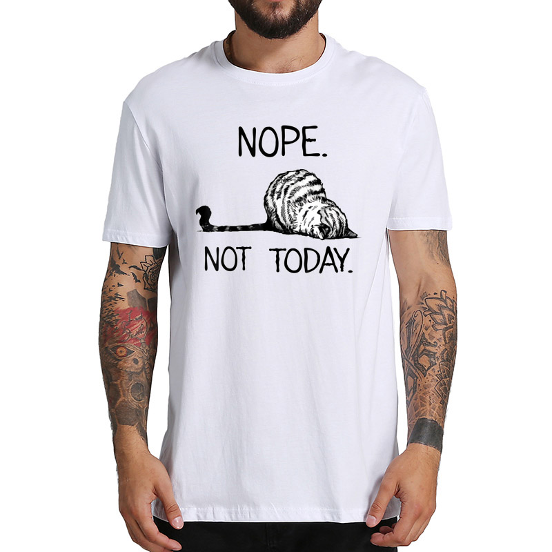 Nope Not Today T Shirt Funny Lazy Cat Kitten Lover TShirt 100% Cotton US Size Casual Cool Short Sleeve Tops