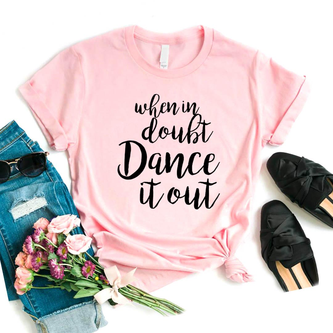 When In Doubt Dance It Out Print Women Tshirt Cotton Casual Funny T Shirt For Yong Lady Girl Top Tee 6 Colors Drop Ship NA-456