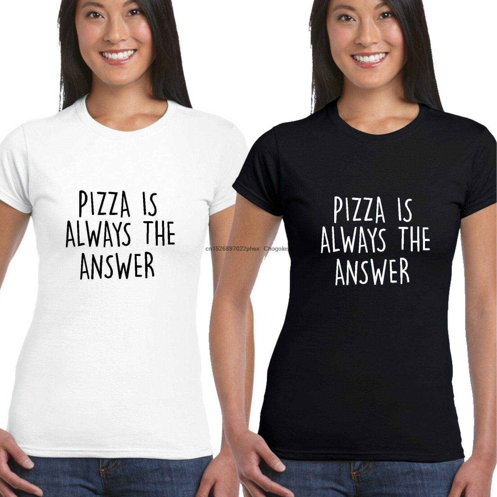 Pizza é sempre a resposta senhora feminino cabido t camisa trill tumblr doe engraçado