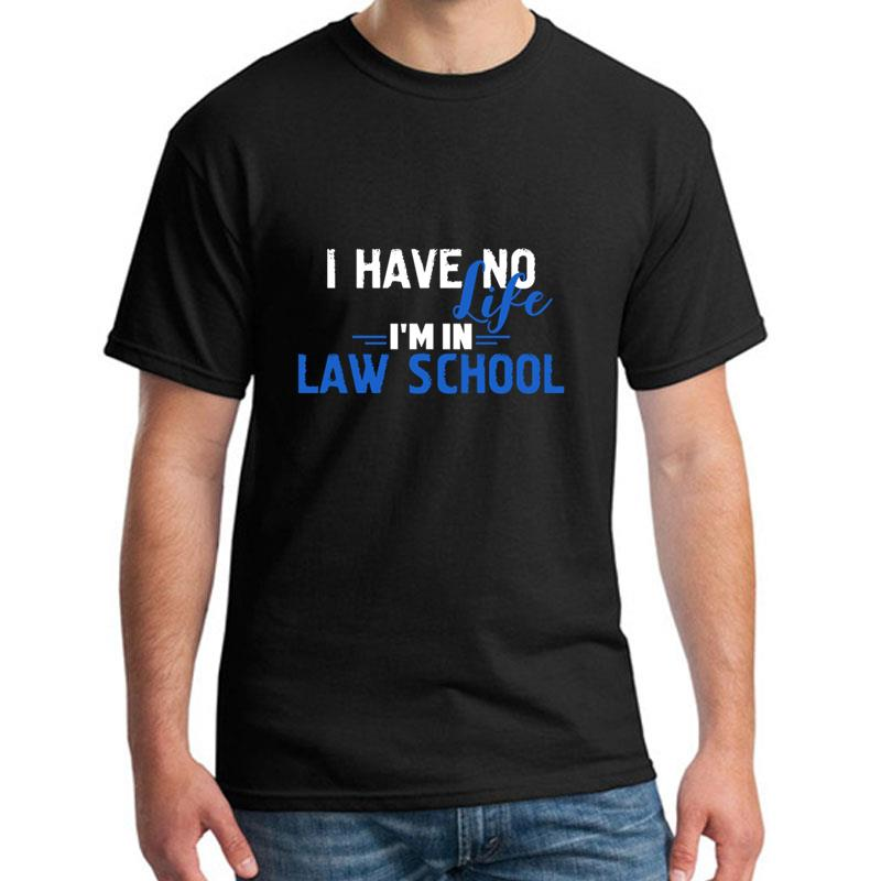 Funny Law Student I Have No Life. Im In Law School tshirt s-5xl Famous Breathable Hipster mens t shirt tee gift Pop Top Tee image