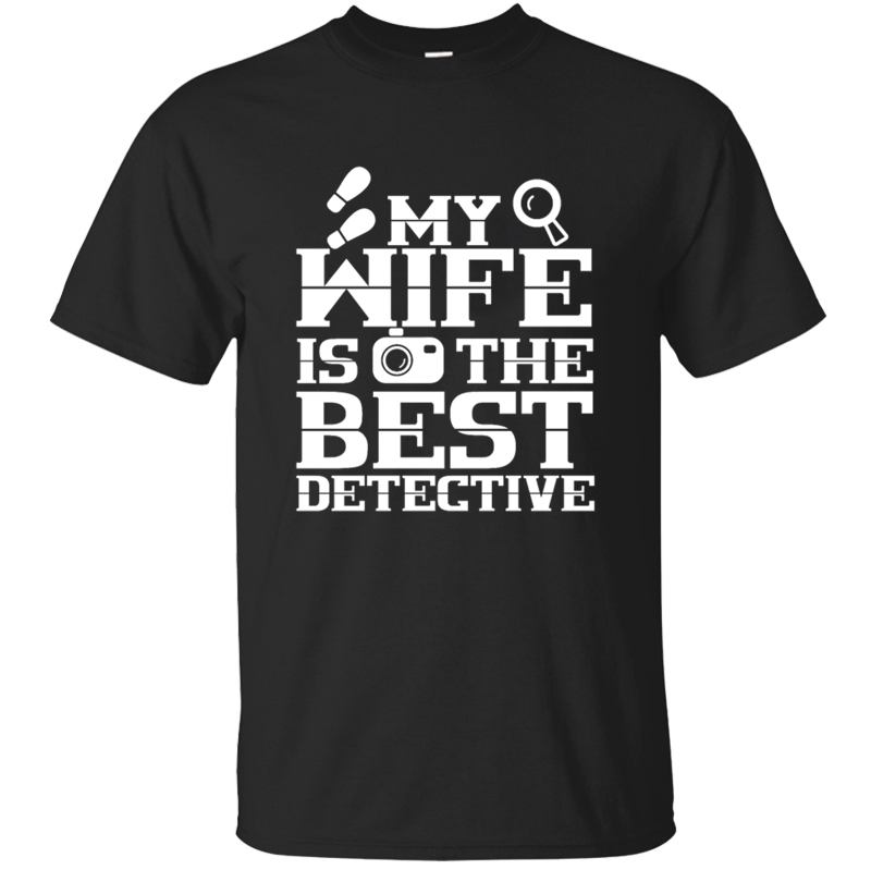 100% Cotton Custom My Wife Is The Best Detective Tshirt Black Plus Size 3xl 4xl 5xl Formal Tee Shirt Round Collar Casual image