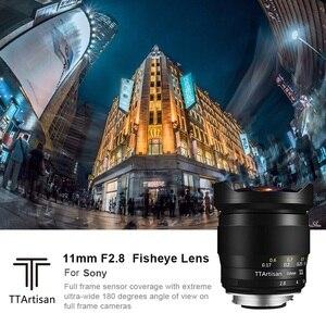 Image 2 - TTArtisan מלא התהילה 11mm F2.8 במיוחד רחב Fisheye עדשה ידנית E הר עבור Sony A7II A7RII A6600 עבור לייקה L הר ניקון Z הר
