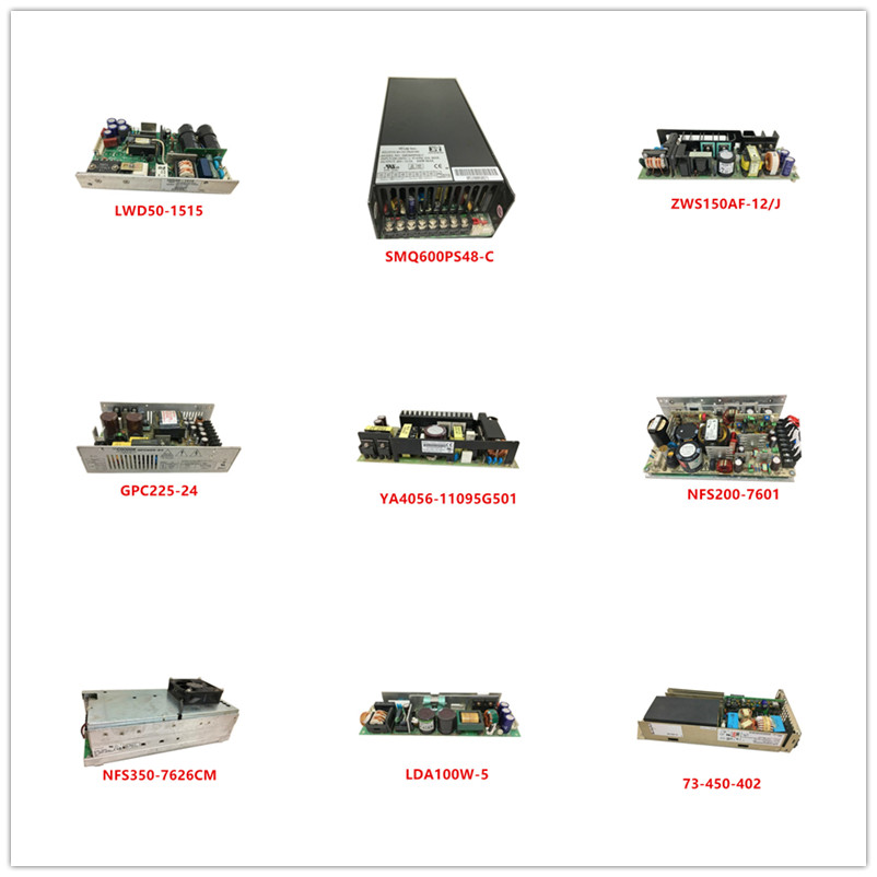LWD50-1515|SMQ600PS48-C|ZWS150AF-12/J|GPC225-24|YA4056-11095G501|NFS200-7601|NFS350-7626CM|LDA100W-5|GPC80P-103|73-450-402 Used