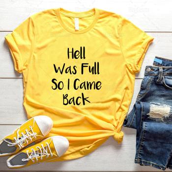 Piekło było pełne więc wróciłem Tshirt śmieszne cytat Tshirt komiks Humor prezenty koszula tanie i dobre opinie URPHEUS COTTON Krótki REGULAR Suknem Drukuj Hell Was Full So I Came Back Tshirt NONE Na co dzień O-neck