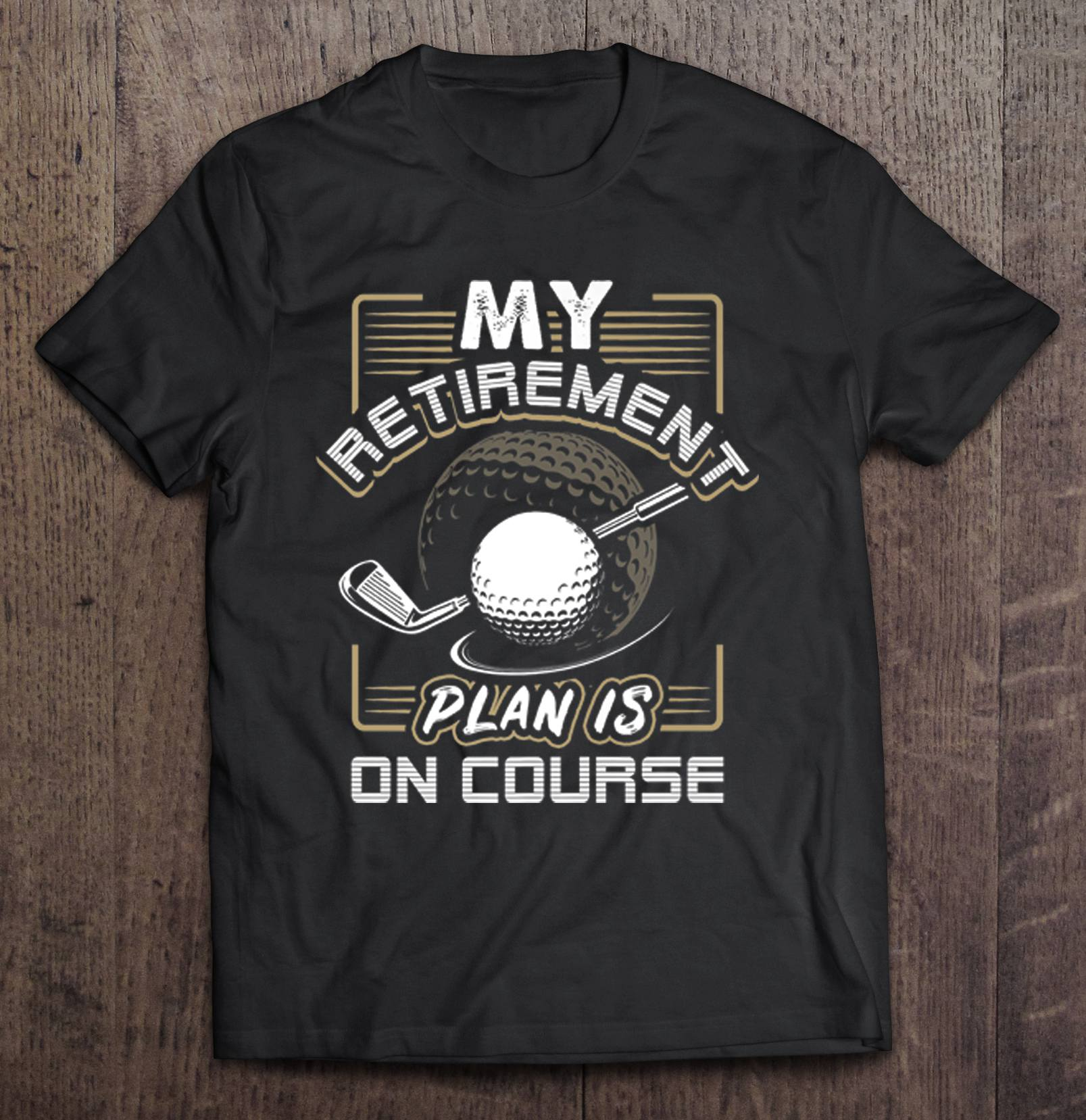 My Retirement Plan Is On Course Golf Version Tshirts image
